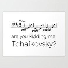 Tuba - Are you kidding me, Tchaikovsky? Art Print