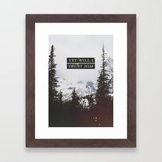 YET WILL I TRUST Framed Art Print