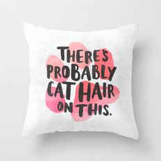 There's Probably Cat Hai… Throw Pillow