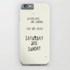 Better days are coming. They are called: Saturday and Sunday Slim Case iPhone 6s