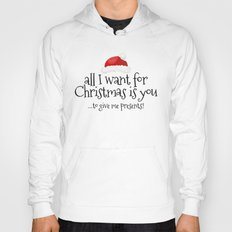 All I Want For Christmas Is You... To Give Me Presents! Hoody