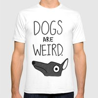 Dogs Are Weird - Cute Dog Series Mens Fitted Tee White SMALL