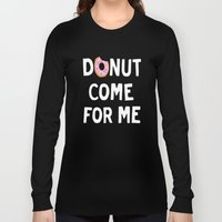 DONUT COME FOR ME Long Sleeve T-shirt
