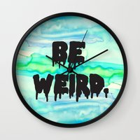 Be Weird. Wall Clock
