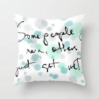 Some people feel the rain, others just get wet -- Bob Dylan. Throw Pillow