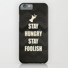Stay Hungry, Stay Foolish - quote from Steve Jobs iPhone 6s Slim Case