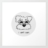 I Can't. I Just Can't. E… Art Print
