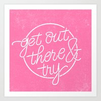 GET OUT THERE & TRY Art Print