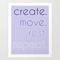 Create. Move. Rest. Repe… Art Print