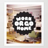 Work Or Go Home Art Print