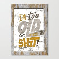 To Old for This Shit Canvas Print