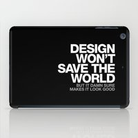 DESIGN WON'T SAVE THE WO… iPad Case
