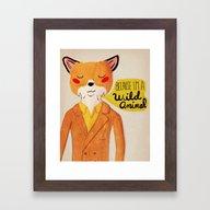 Because I'm A Wild Anima… Framed Art Print