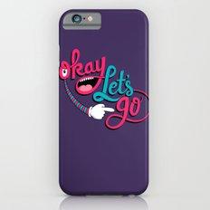 Okay Let's Go iPhone 6s Slim Case