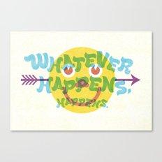 Whatever Happens, Happens. Canvas Print