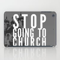 Stop Going to Church...Be. iPad Case
