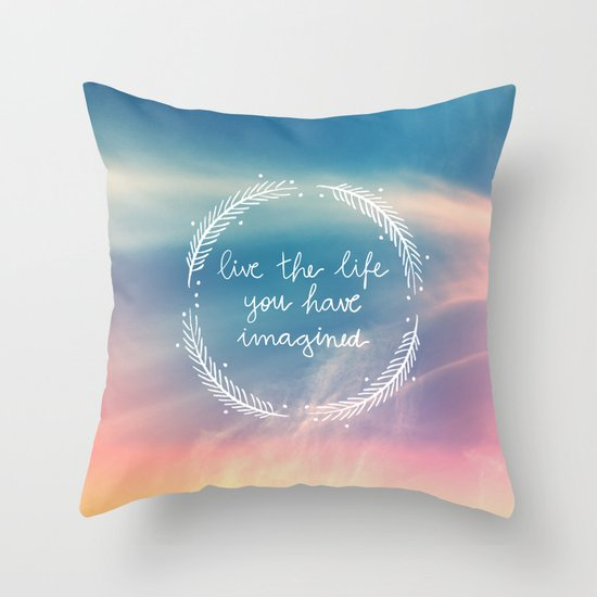The Life You Have Imagined  Throw Pillow
