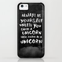 iPhone 5c Cases featuring Always be yourself. Unless you can be a unicorn, then always be a unicorn. by WEAREYAWN