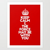 Keep Calm And The Force … Art Print