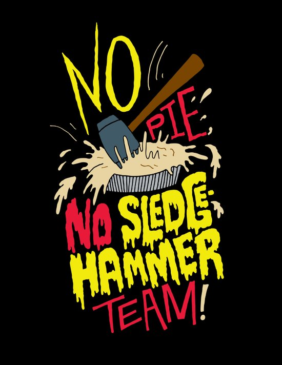 No Pie, No Sledgehammer Team Art Print
