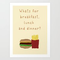 What's for breakfast, lunch and dinner? Art Print
