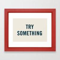 Try Something Framed Art Print