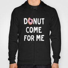 DONUT COME FOR ME Hoody