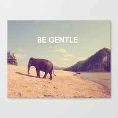 Be Gentle Canvas Print