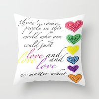 therere some people in this world who you could just love and love and love no matter what  Throw Pillow