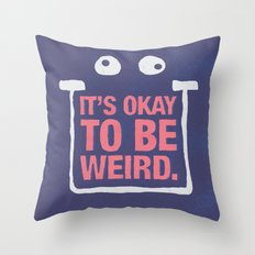 Its Okay To Be Weird Throw Pillow