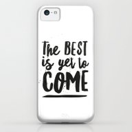 The Best Is Yet To Come … iPhone 5c Slim Case