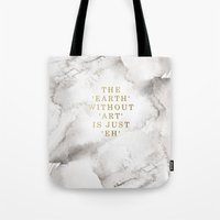 The earth without art is just 'eh' Tote Bag