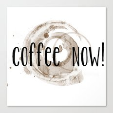 Coffee Now! Coffee Stain Canvas Print