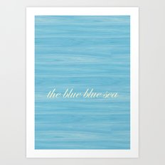 The Blue Blue Sea Art Print