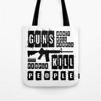 Guns Don't Kill People - People Kill People Tote Bag