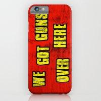 WE GOT GUNS OVER HERE iPhone 6 Slim Case