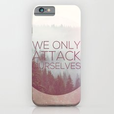 We Only Attack Ourselves Slim Case iPhone 6s
