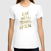 quotes T-shirts featuring Eat Well Travel Often on Gold by Cat Coquillette