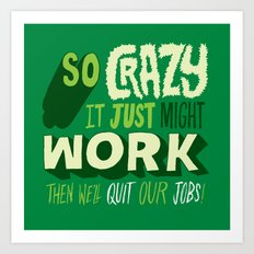 Quit Our Jobs Art Print