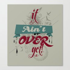 It ain't over yet! Canvas Print