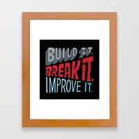 Build it. Break it. Improve it. Framed Art Print