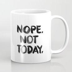 Nope. Not Today. [black lettering] Mug