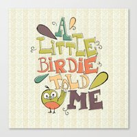 A Little Birdie Told Me Canvas Print