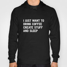 I just want to drink coffee create stuff and sleep Hoody