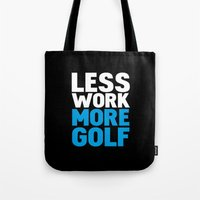 Less work more golf Tote Bag