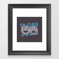 So Close, Yet So Far Awa… Framed Art Print