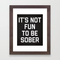 Not Fun Sober Funny Quote Framed Art Print