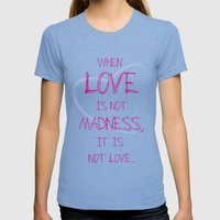When love is not madness, it is not love Womens Fitted Tee Tri-Blue SMALL