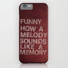 Funny How a Melody Sounds Like a Memory iPhone 6 Slim Case