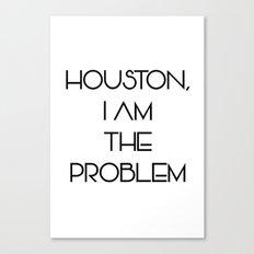 Houston, i am the problem Canvas Print